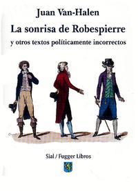 Libro LA SONRISA DE ROBESPIERRE Y OTROS TEXTOS POLITICAMENTE INCORRECTO S
