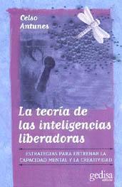 Libro LA TEORIA DE LAS INTELIGENCIAS LIBERADORAS: ESTRATEGIAS PARA ENTR ENAR LA CAPACIDAD MENTAL Y LA CREATIVIDAD