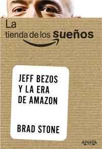 Libro LA TIENDA DE LOS SUEÑOS. JEFF BEZOS Y LA ERA DE AMAZON