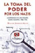 Libro LA TOMA DEL PODER POR LOS NAZIS: LA EXPERIENCIA DE UNA PEQUEÑA CI UDAD ALEMANA, 1922-1945