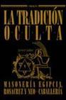 Libro LA TRADICION OCULTA: MASONERIA EGIPCIA, ROSACRUZ Y NEOCABALLERIA