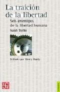 Libro LA TRAICION DE LA LIBERTAD: SEIS ENEMIGOS DE LA LIBERTAD HUMANA