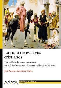 Libro LA TRATA DE ESCLAVOS CRISTIANOS: UN TRAFICO DE SERES HUMANOS EN E L MEDITERRANEO DURANTE LA EDAD MODERNA