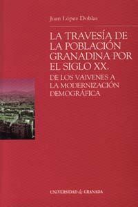 Libro LA TRAVESIA DE LA POBLACION GRANADINA POR EL SIGLO XX: DE LOS VAI VENES A LA MODERNIZACION DEMOGRAFICA