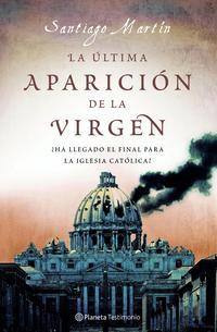 Libro LA ULTIMA APARICION DE LA VIRGEN: LA IGLESIA ANTE LA PEOR CRISIS DE SU HISTORIA