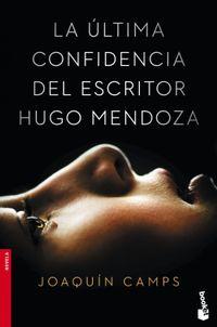 Libro LA ULTIMA CONFIDENCIA DEL ESCRITOR HUGO MENDOZA