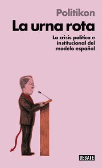 Libro LA URNA ROTA: LA CRISIS POLITICA E INSTITUCIONAL DEL EMPLEO ESPAÑ OL
