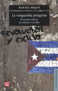 Libro LA VANGUARDIA PEREGRINA: EL ESCRITOR CUBANO, LA TRADICION Y EL EX ILIO