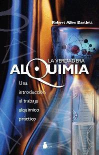 Libro LA VERDADERA ALQUIMIA: UNA INTRODUCCION AL TRABAJO ALQUIMICO PRAC TICO