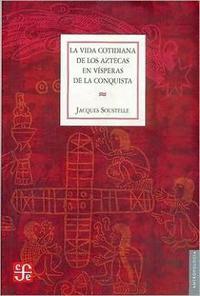 Libro LA VIDA COTIDIANA DE LOS AZTECAS EN VISPERAS DE LA CONQUISTA