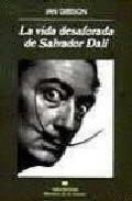 Libro LA VIDA DESAFORADA DE SALVADOR DALI