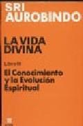 Libro LA VIDA DIVINA: EL CONOCIMIENTO Y LA EVOLUCION ESPIRI TUAL