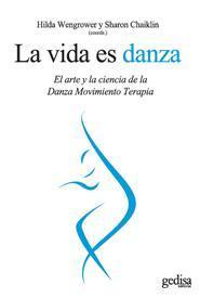 Libro LA VIDA ES DANZA: EL ARTE Y LA CIENCIA DE LA DANZA MOVIMIENTO TER APIA