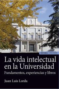 Libro LA VIDA INTELECTUAL EN LA UNIVERSIDAD: FUNDAMENTOS, EXPERIENCIAS Y LIBROS