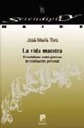 Libro LA VIDA MAESTRA. EL COTIDIANO COMO PROCESO DE REALIZACION PERSONA L