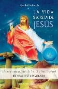Libro LA VIDA SECRETA DE JESUS: ¿DONDE ESTUVO JESUS DE LOS 13 A LOS 30 AÑOS?: EL SECRETO DESVELADO