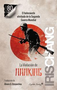 Libro LA VIOLACION DE NANKING: EL HOLOCAUSTO OLVIDADO DE LA SEGUNDA GUERRA MUNDIAL