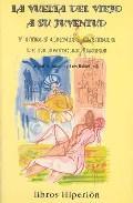 Libro LA VUELTA DEL VIEJO A SU JUVENTUD Y OTROS CUENTOS EROTICOS DE LA ANTIGUA ARABIA