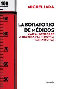 Libro LABORATORIO DE MEDICOS: VIAJE AL INTERIOR DE LA MEDICINA Y LA IND USTRIA FARMACEUTICA