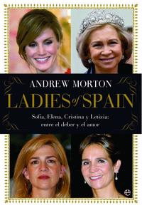 Libro LADIES OF SPAIN: SOFIA, ELENA, CRISTINA Y LETIZIA ENTRE EL DEBER Y EL AMOR