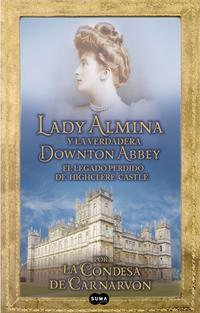 Libro LADY ALMINA Y LA VERDADERA DOWTON ABBEY