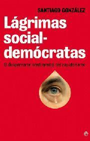 Libro LAGRIMAS SOCIALDEMOCRATAS: EL DESPARRAME SENTIMENTAL DEL ZAPATERI SMO