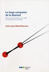 Libro LARGA CONQUISTA DE LA LIBERTAD: QUINCE NUEVOS ESTADOS TRAS LA URS S EN BUSQUEDA DE SU IDENTIDAD