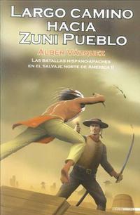 Libro LARGO CAMINO HACIA ZUNI PUEBLO: LAS BATALLAS HISPANO-APACHES EN E L SALVAJE NORTE DE AMERICA II