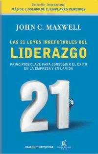 Libro LAS 21 LEYES IRREFUTABLES DEL LIDERAZGO: PRINCIPALES CLAVE PARA C ONSEGUIR EL EXITO EN LA EMPRESA Y EN LA VIDA