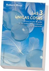 Libro LAS 3 UNICAS COSAS: COMO ACCEDER AL PODER DE LOS SUEÑOS, LAS COIN CIDENCIAS Y LA IMAGINACION