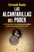 Libro LAS ALCANTARILLAS DEL PODER: LAS 100 OPERACIONES DE LOS SERVICIOS SECRETOS ESPAÑOLES QUE MARCARON SUS ULTIMOS 35 AÑOS DE HISTORIA