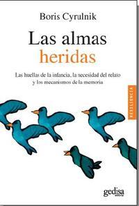 Libro LAS ALMAS HERIDAS: LAS HUELLAS DE LA INFANCIA, LA NECESIDAD DEL RELATO Y LOS MECANISMOS DE LA MEMORIA