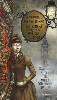 Libro LAS AVENTURAS DE ENOLA HOLMES: LA HERMANA SECRETA DE SHERLOCK HOL MES: EL CASO DEL MARQUES DESAPARECIDO