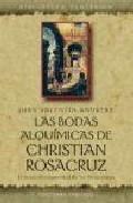 Libro LAS BODAS ALQUIMICAS DE CHRISTIAN ROSACRUZ: EL TEXTO FUNDAMENTAL DE LOS ROSACRUCES