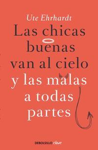 Libro LAS CHICAS BUENAS VAN AL CIELO Y LAS MALAS A TODAS PARTES