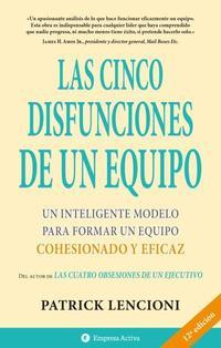 Libro LAS CINCO DISFUNCIONES DE UN EQUIPO: UN INTELIGENTE MODELO PARA F ORMAR UN EQUIPO
