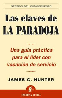 Libro LAS CLAVES DE LA PARADOJA: UNA GUIA PRACTICA PARA EL LIDER CON VO CACION DE SERVICIO