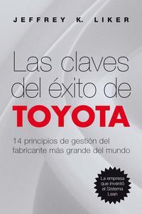 Libro LAS CLAVES DEL EXITO DE TOYOTA: 14 PRINCIPIOS DE GESTION DEL FABR ICANTE MAS GRANDE DEL MUNDO