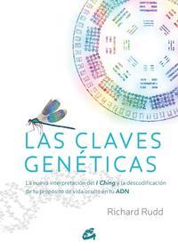 Libro LAS CLAVES GENETICAS: LA NUEVA INTERPRETACION DEL I CHING Y LA DESCODIFICACION DE TU PROPOSITO DE VIDA OCULTO EN TU ADN