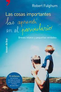 Libro LAS COSAS IMPORTANTES LAS APRENDI EN EL PARVULARIO: BREVES RELATO S Y PEQUEÑAS VERDADES