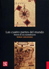 Libro LAS CUATRO PARTES DEL MUNDO: HISTORIA DE UNA MUNDIALIZACION