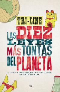 Libro LAS DIEZ LEYES MAS TONTAS DEL PLANETA: Y OTRAS INCREIBLES CURIOSIDADES DE ESTE MUNDO