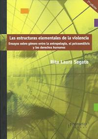 Libro LAS ESTRUCTURAS ELEMENTALES DE LA VIOLENCIA: ENSAYOS SOBRE GENERO ENTRE LA ANTROPOLOGIA, EL PSICOANALISIS Y LOS DERECHOS HUMANOS
