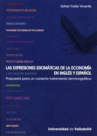 Libro LAS EXPRESIONES IDIOMATICAS DE LA ECONOMIA EN INGLES Y ESPAÑOL: P ROPUESTA PARA UN CORRECTO TRATAMIENTO TERMINOGRAFICO