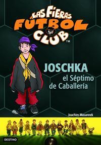 Libro LAS FIERAS FUTBOL CLUB 9: JOSCHKA, EL SEPTIMO DE CABALLERIA