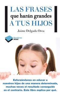 Libro LAS FRASES QUE HARAN GRANDES A TUS HIJOS