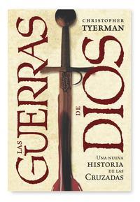 Libro LAS GUERRAS DE DIOS: UNA NUEVA HISTORIA DE LAS CRUZADAS