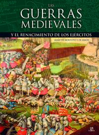 Libro LAS GUERRAS MEDIEVALES Y EL RENACIMIENTO DE LOS EJERCITOS