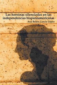Libro LAS HEROINAS SILENCIADAS EN LAS INDEPENDENCIAS HISPANOAMERICANAS