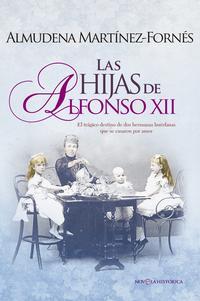 Libro LAS HIJAS DE ALFONSO XII: EL TRAGICO DESTINO DE DOS HERMANAS HUERFANAS QUE SE CASARON POR AMOR